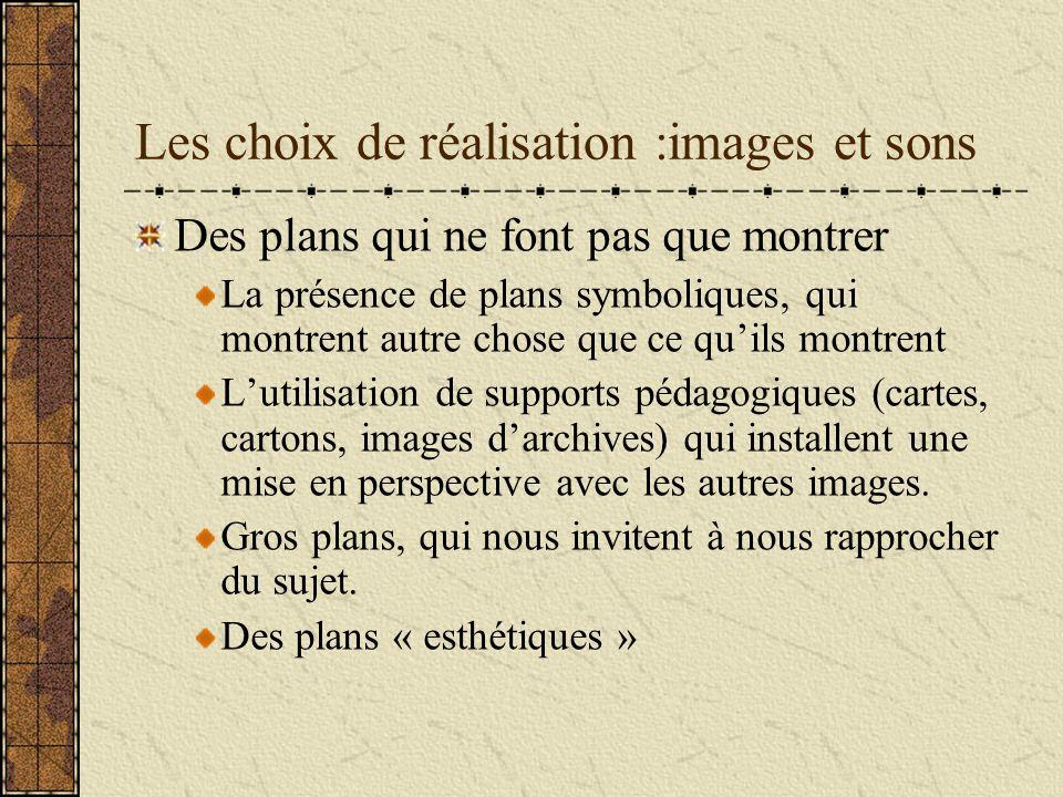 Les choix de réalisation :images et sons Des plans qui ne font pas que montrer La présence de plans symboliques, qui montrent autre chose que ce quils