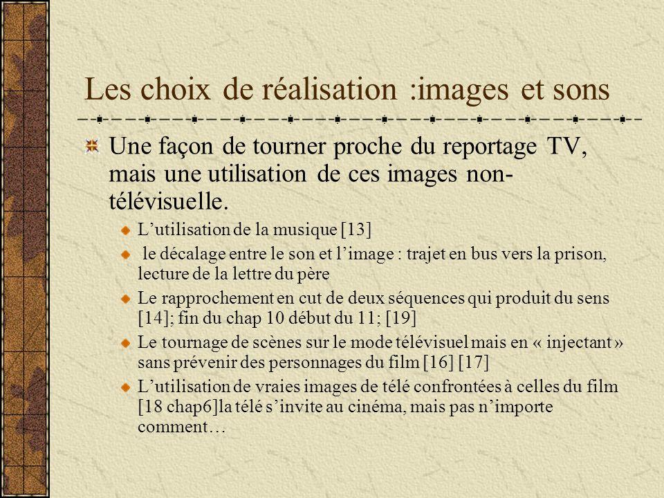 Les choix de réalisation :images et sons Une façon de tourner proche du reportage TV, mais une utilisation de ces images non- télévisuelle.