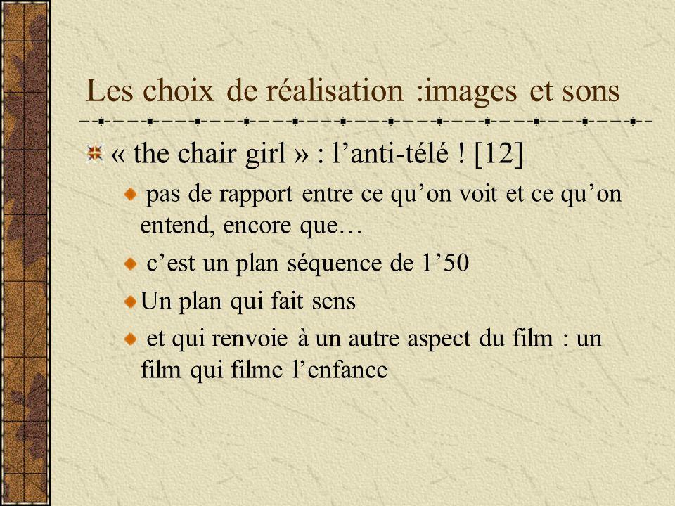 Les choix de réalisation :images et sons « the chair girl » : lanti-télé ! [12] pas de rapport entre ce quon voit et ce quon entend, encore que… cest