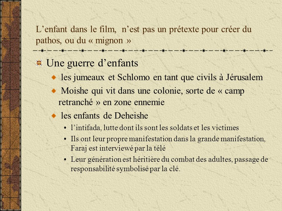 Lenfant dans le film, nest pas un prétexte pour créer du pathos, ou du « mignon » Une guerre denfants les jumeaux et Schlomo en tant que civils à Jéru