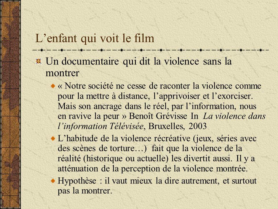 Lenfant qui voit le film Un documentaire qui dit la violence sans la montrer « Notre société ne cesse de raconter la violence comme pour la mettre à distance, lapprivoiser et lexorciser.