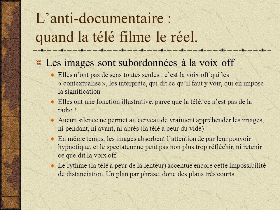 Lanti-documentaire : quand la télé filme le réel. Les images sont subordonnées à la voix off Elles nont pas de sens toutes seules : cest la voix off q