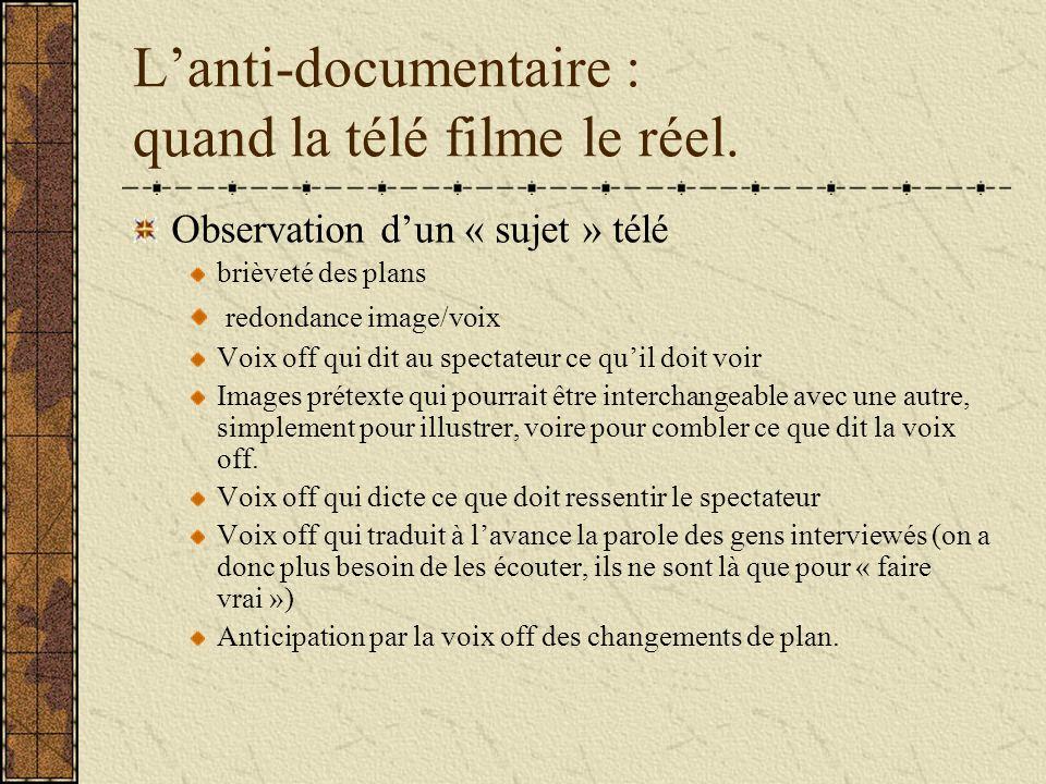 Lanti-documentaire : quand la télé filme le réel. Observation dun « sujet » télé brièveté des plans redondance image/voix Voix off qui dit au spectate