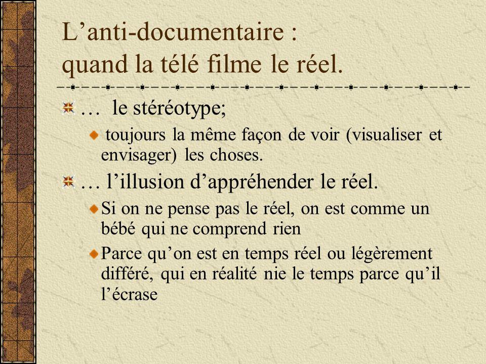 Lanti-documentaire : quand la télé filme le réel. … le stéréotype; toujours la même façon de voir (visualiser et envisager) les choses. … lillusion da