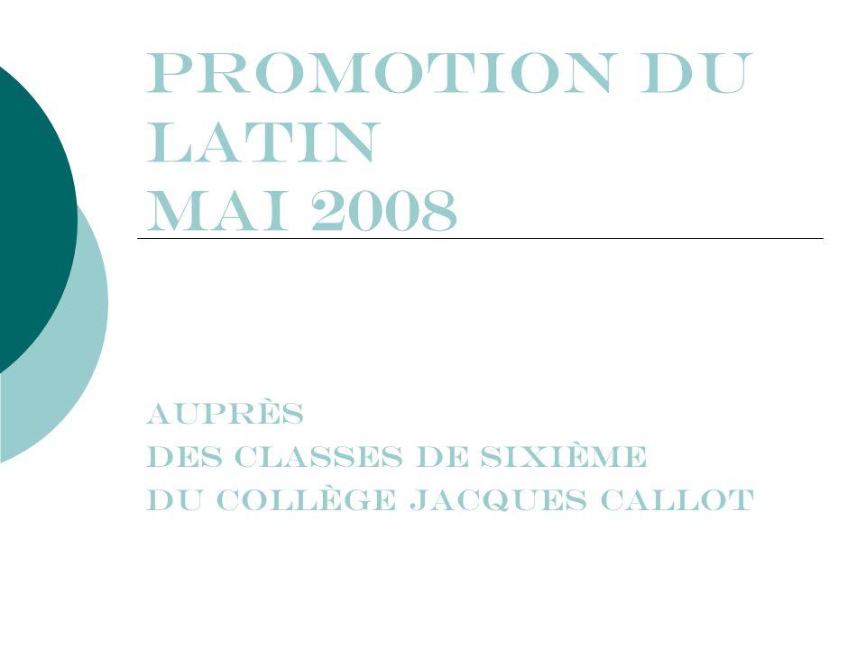 Promotion du Latin Mai 2008 Auprès des classes de sixième du Collège Jacques Callot