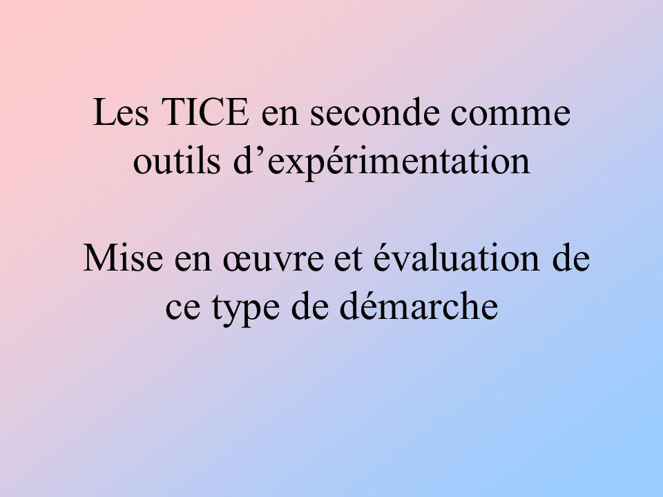 Les TICE en seconde comme outils dexpérimentation Mise en œuvre et évaluation de ce type de démarche