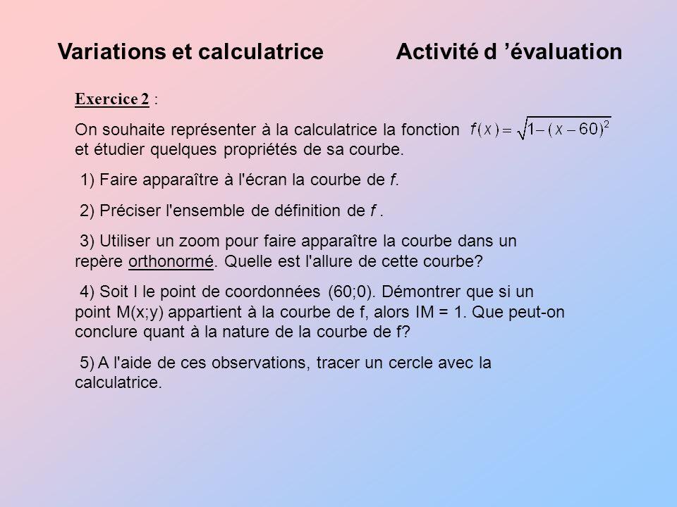 Exercice 2 : On souhaite représenter à la calculatrice la fonction et étudier quelques propriétés de sa courbe.