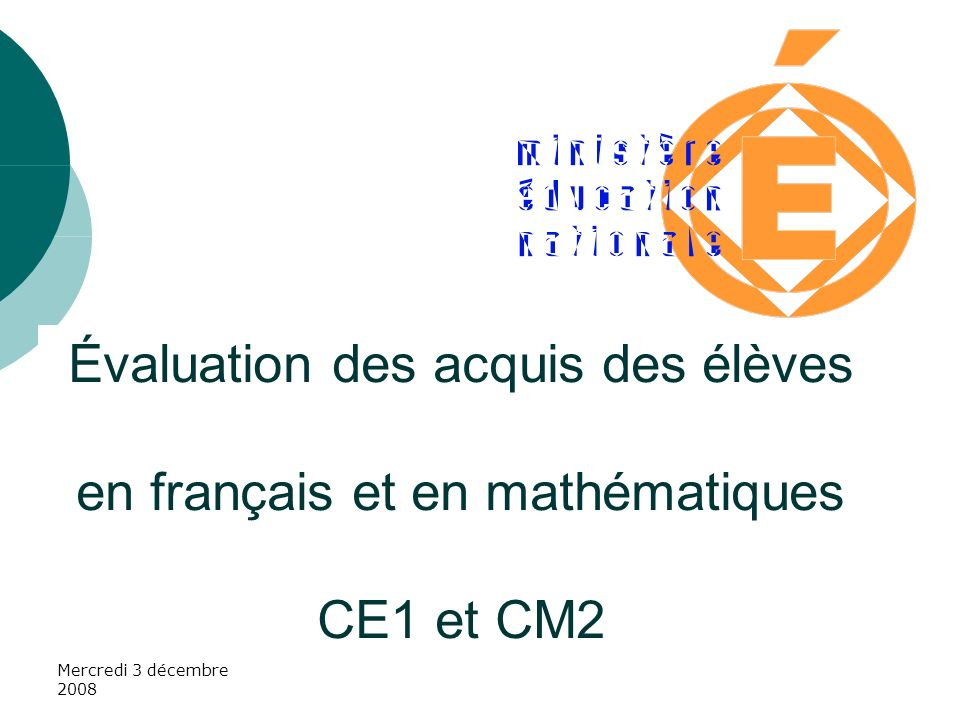 Mercredi 3 décembre 2008 Évaluation des acquis des élèves en français et en mathématiques CE1 et CM2