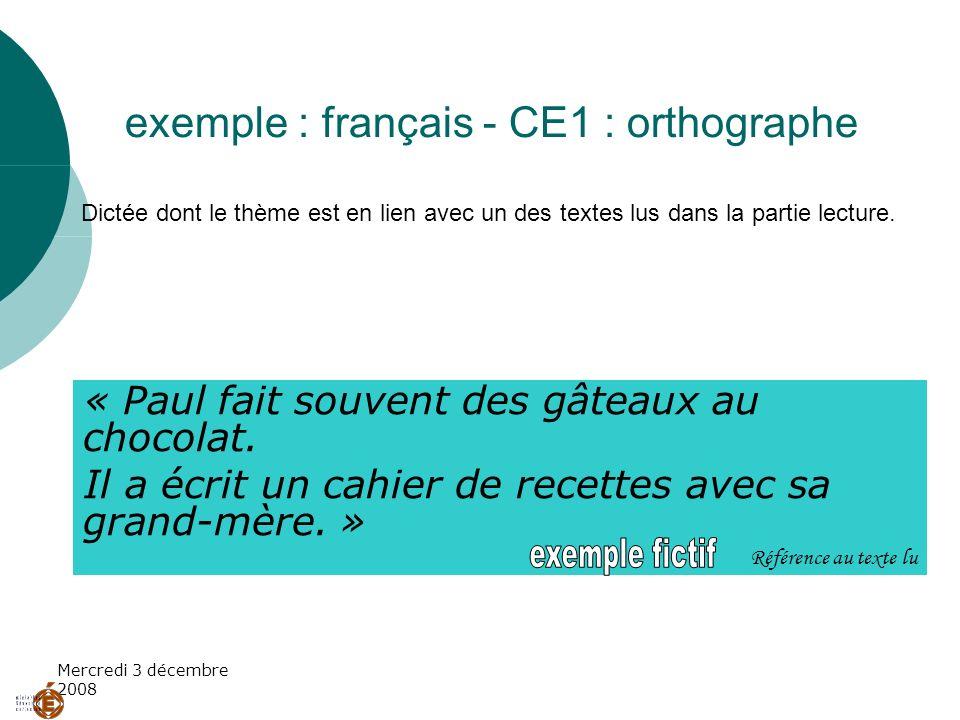 Mercredi 3 décembre 2008 exemple : français - CE1 : orthographe Dictée dont le thème est en lien avec un des textes lus dans la partie lecture. « Paul
