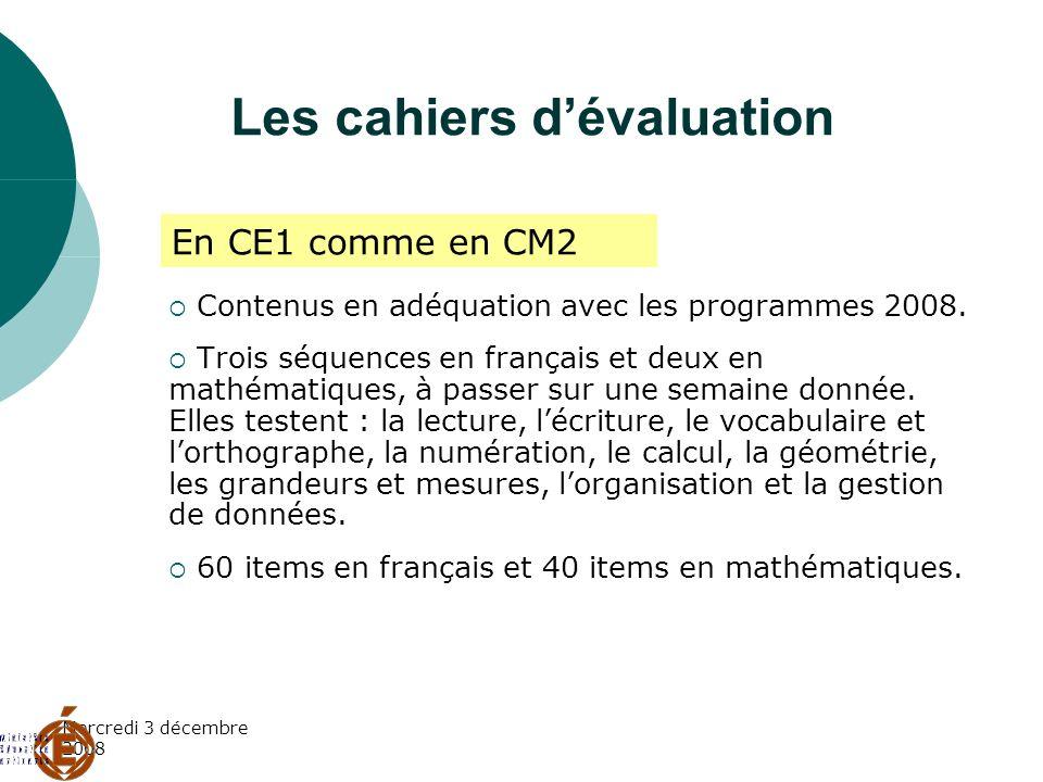 Mercredi 3 décembre 2008 Les cahiers dévaluation Contenus en adéquation avec les programmes 2008. Trois séquences en français et deux en mathématiques