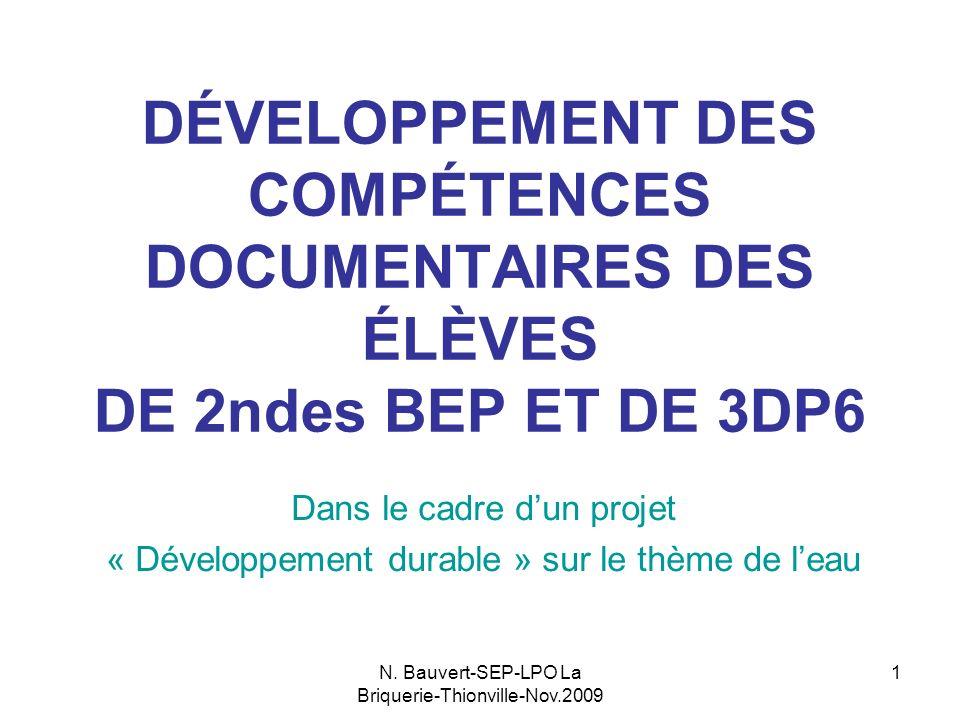 N. Bauvert-SEP-LPO La Briquerie-Thionville-Nov.2009 1 DÉVELOPPEMENT DES COMPÉTENCES DOCUMENTAIRES DES ÉLÈVES DE 2ndes BEP ET DE 3DP6 Dans le cadre dun