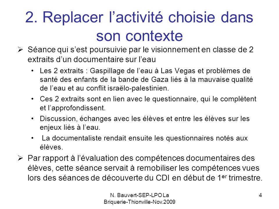 N. Bauvert-SEP-LPO La Briquerie-Thionville-Nov.2009 4 2. Replacer lactivité choisie dans son contexte Séance qui sest poursuivie par le visionnement e