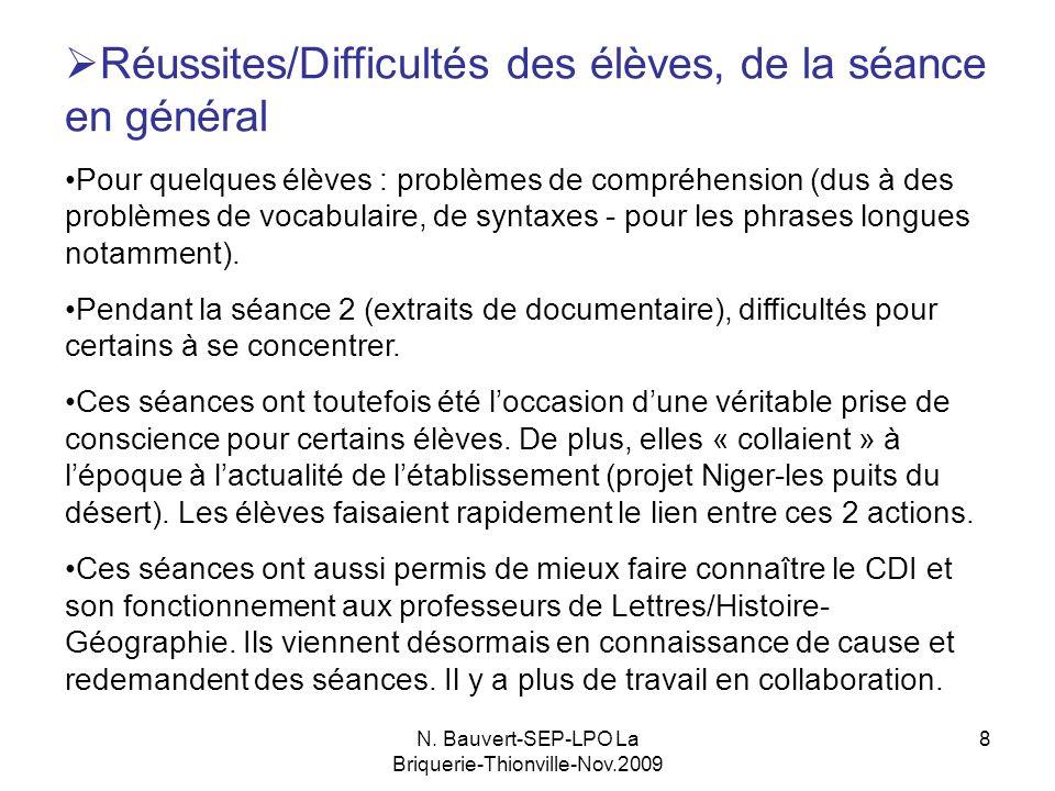 N. Bauvert-SEP-LPO La Briquerie-Thionville-Nov.2009 8 Réussites/Difficultés des élèves, de la séance en général Pour quelques élèves : problèmes de co