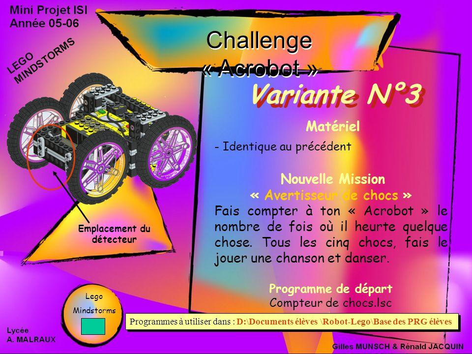Challenge « Acrobot » Variante N°3 Matériel - Identique au précédent Nouvelle Mission « Avertisseur de chocs » Fais compter à ton « Acrobot » le nombre de fois où il heurte quelque chose.