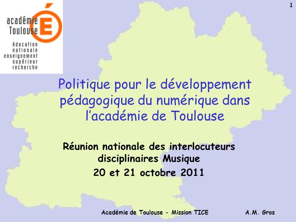 A.M. Gros Académie de Toulouse - Mission TICE 1 Politique pour le développement pédagogique du numérique dans lacadémie de Toulouse Réunion nationale