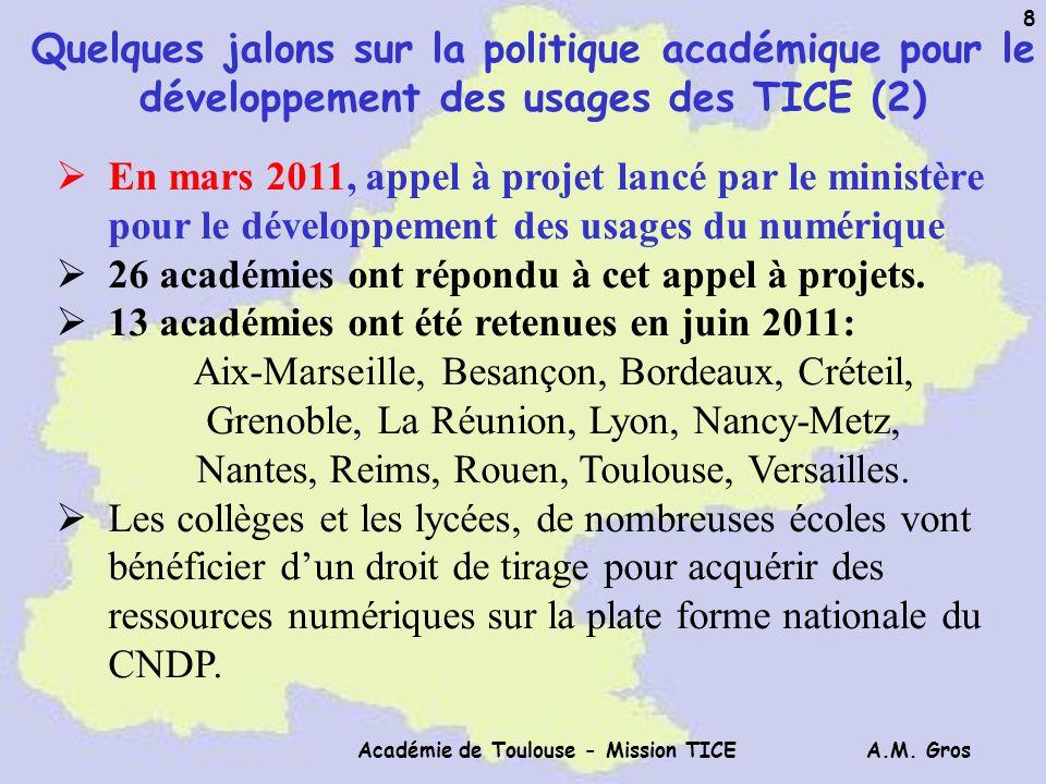 A.M. Gros Académie de Toulouse - Mission TICE 8 Quelques jalons sur la politique académique pour le développement des usages des TICE (2) En mars 2011