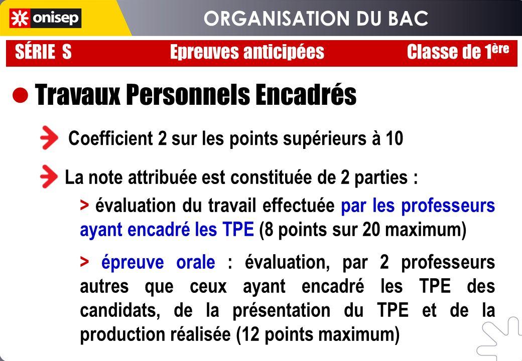 SÉRIE S Epreuves anticipées Classe de 1 ère Travaux Personnels Encadrés Coefficient 2 sur les points supérieurs à 10 La note attribuée est constituée