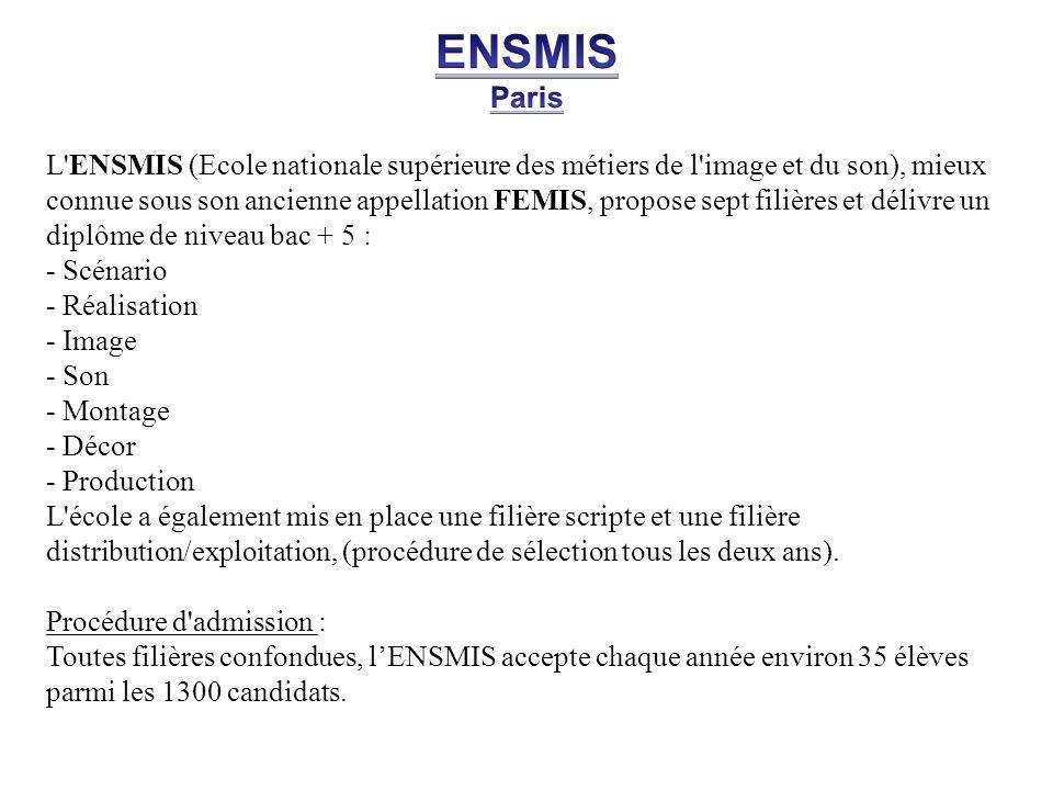 L'ENSMIS (Ecole nationale supérieure des métiers de l'image et du son), mieux connue sous son ancienne appellation FEMIS, propose sept filières et dél