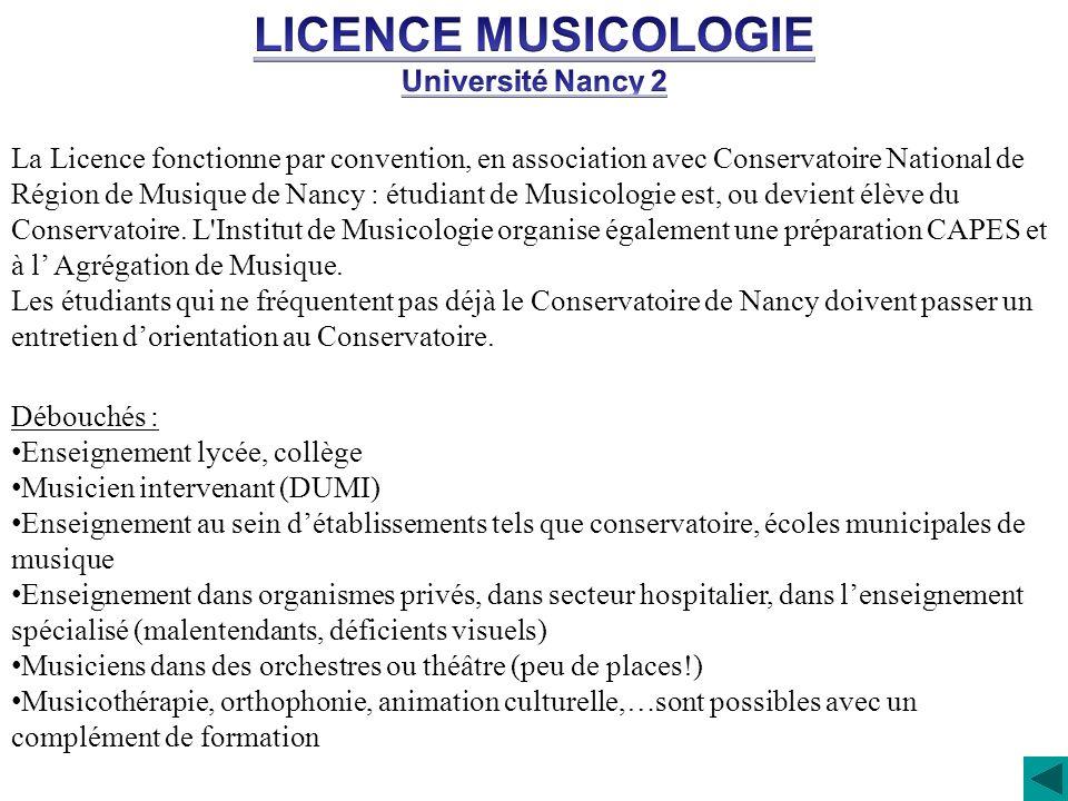 La Licence fonctionne par convention, en association avec Conservatoire National de Région de Musique de Nancy : étudiant de Musicologie est, ou devie