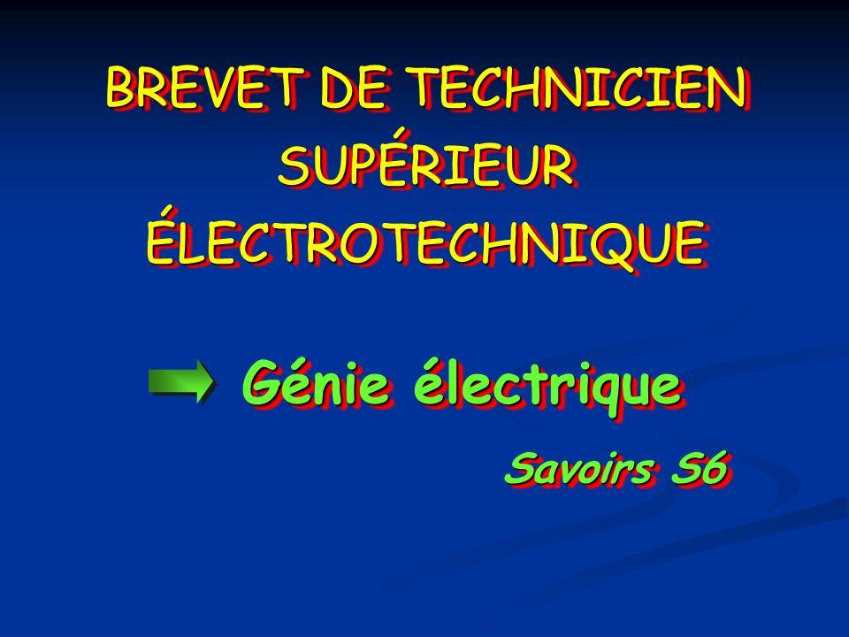 Génie électrique Savoirs S6 Génie électrique Savoirs S6 BREVET DE TECHNICIEN SUPÉRIEUR ÉLECTROTECHNIQUE