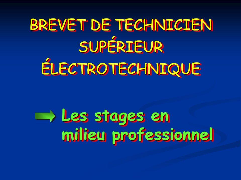 Les stages en milieu professionnel BREVET DE TECHNICIEN SUPÉRIEUR ÉLECTROTECHNIQUE