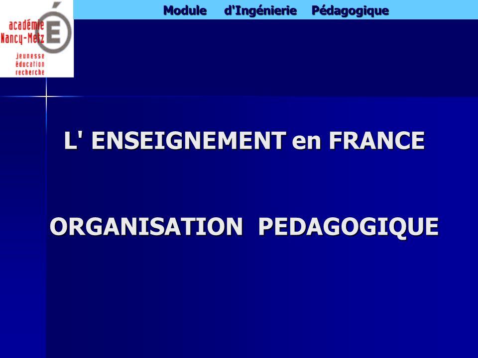 Module d'Ingénierie Pédagogique L' ENSEIGNEMENT en FRANCE ORGANISATION PEDAGOGIQUE