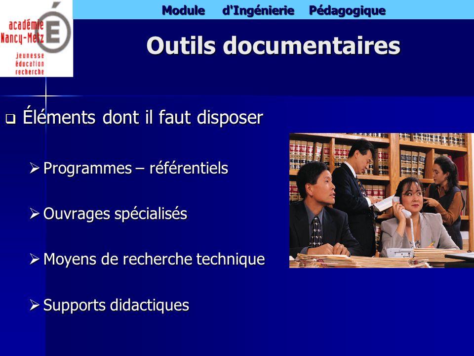 Module d'Ingénierie Pédagogique Outils documentaires Éléments dont il faut disposer Éléments dont il faut disposer Programmes – référentiels Programme