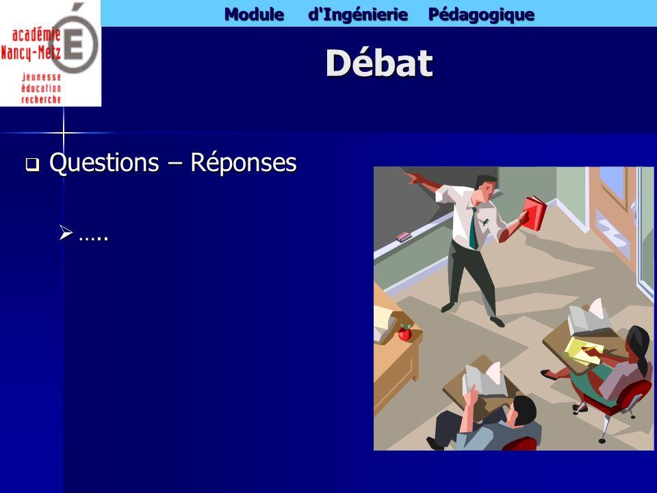 Module d'Ingénierie Pédagogique Débat Questions – Réponses Questions – Réponses ….. …..