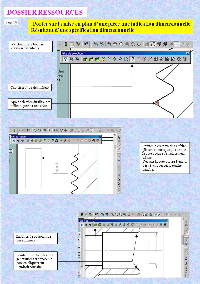 Porter sur la mise en plan dune pièce une indication dimensionnelle Résultant dune spécification dimensionnelle DOSSIER RESSOURCES Page 9 Sélectionner la commande cotation Pointer la crête gauche du filetage Enfoncer la toucheCtrl pour maintenir active la première sélection Pointer une crête droite du filetage, sélectionner un zoom au mieux et glisser la souris vers le haut de la vue de la souris.