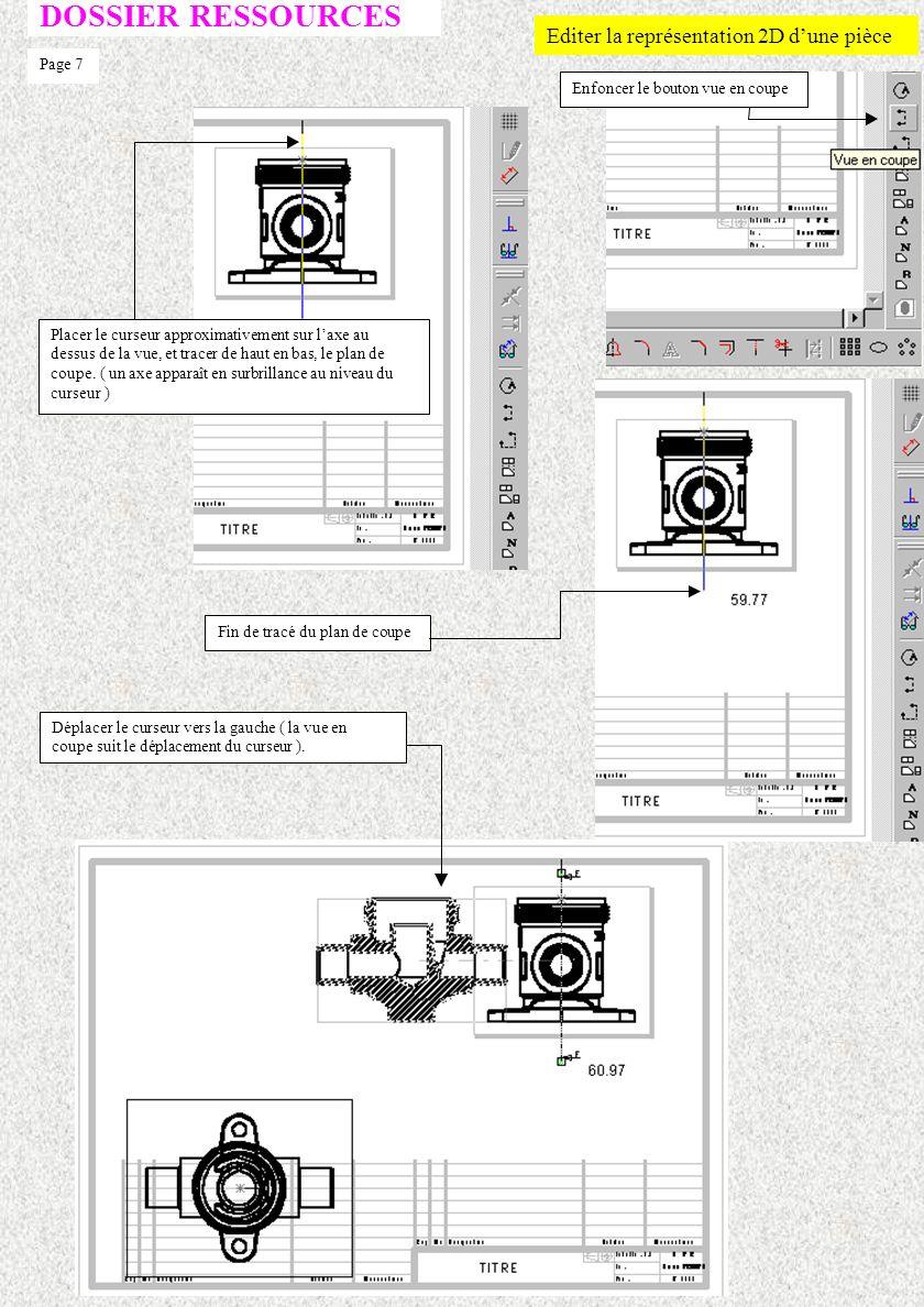 DOSSIER RESSOURCES Editer la représentation 2D dune pièce Sélectionner la vue de face en cliquant sur son encadrement Choisir supprimer ensuite confirmer Page 6