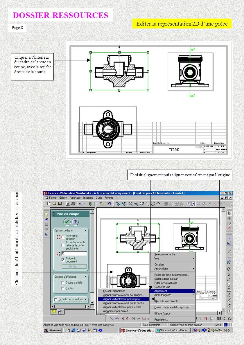 DOSSIER RESSOURCES Editer la représentation 2D dune pièce Page 7 Enfoncer le bouton vue en coupe Placer le curseur approximativement sur laxe au dessus de la vue, et tracer de haut en bas, le plan de coupe.