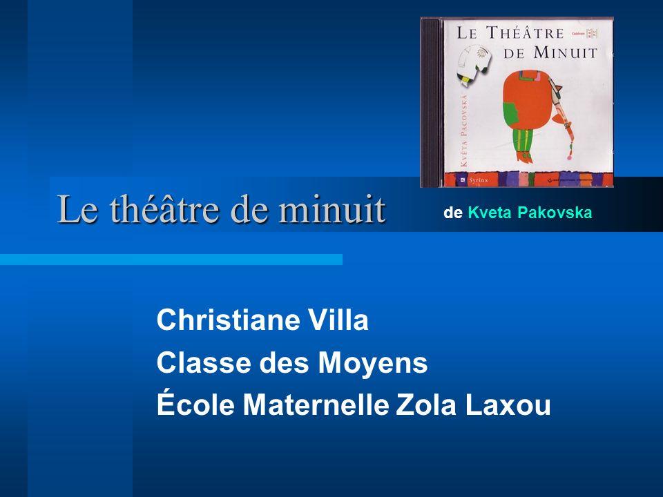 Le théâtre de minuit Christiane Villa Classe des Moyens École Maternelle Zola Laxou de Kveta Pakovska