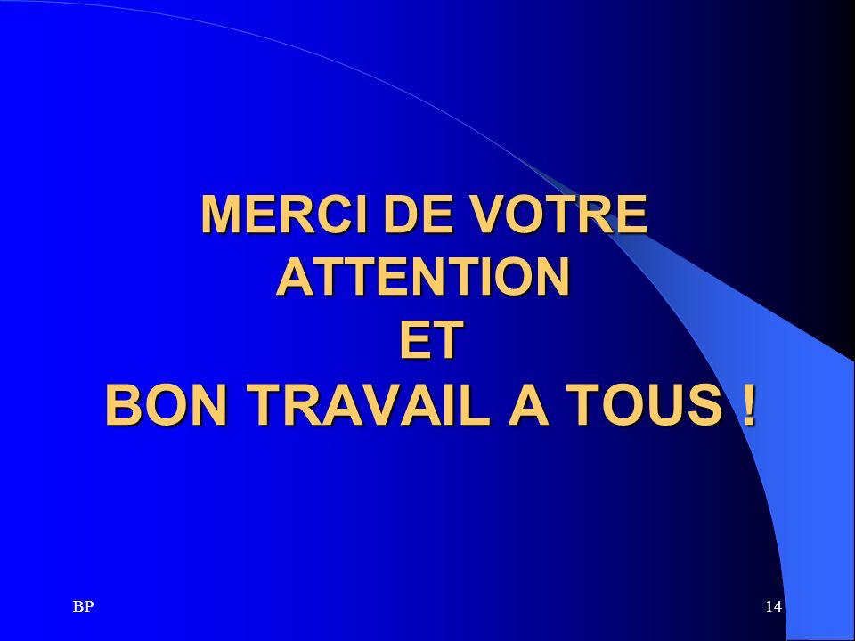 BP14 MERCI DE VOTRE ATTENTION ET BON TRAVAIL A TOUS !