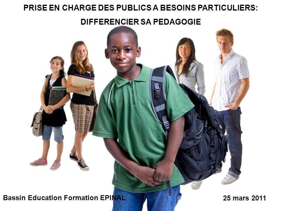 PRISE EN CHARGE DES PUBLICS A BESOINS PARTICULIERS: DIFFERENCIER SA PEDAGOGIE Bassin Education Formation EPINAL 25 mars 2011