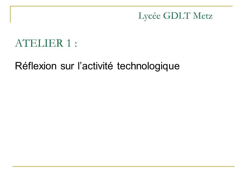 Lycée GDLT Metz ATELIER 1 : Réflexion sur lactivité technologique