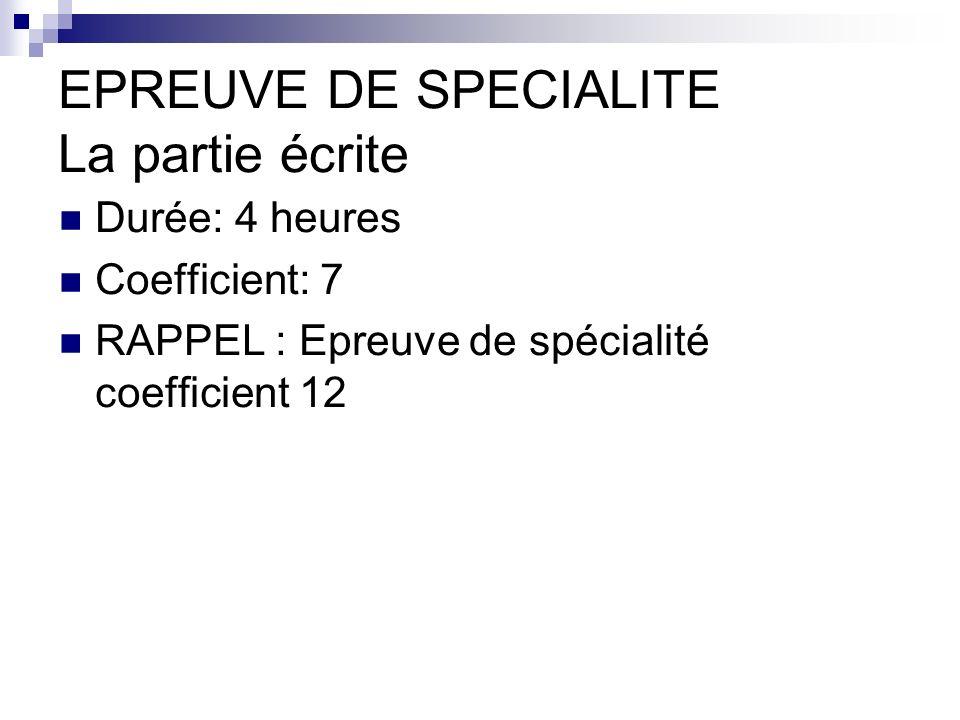 EPREUVE DE SPECIALITE La partie écrite Durée: 4 heures Coefficient: 7 RAPPEL : Epreuve de spécialité coefficient 12
