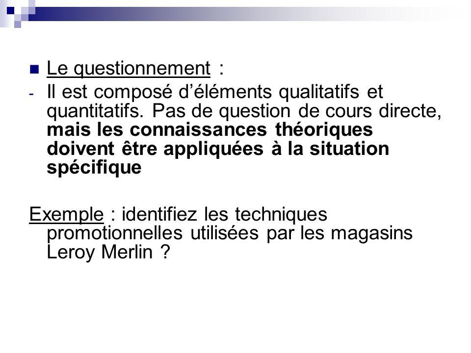 Le questionnement : - Il est composé déléments qualitatifs et quantitatifs. Pas de question de cours directe, mais les connaissances théoriques doiven
