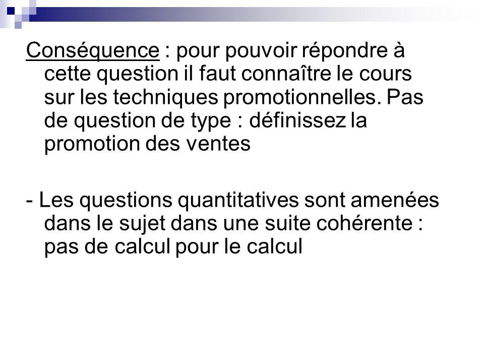 Conséquence : pour pouvoir répondre à cette question il faut connaître le cours sur les techniques promotionnelles. Pas de question de type : définiss
