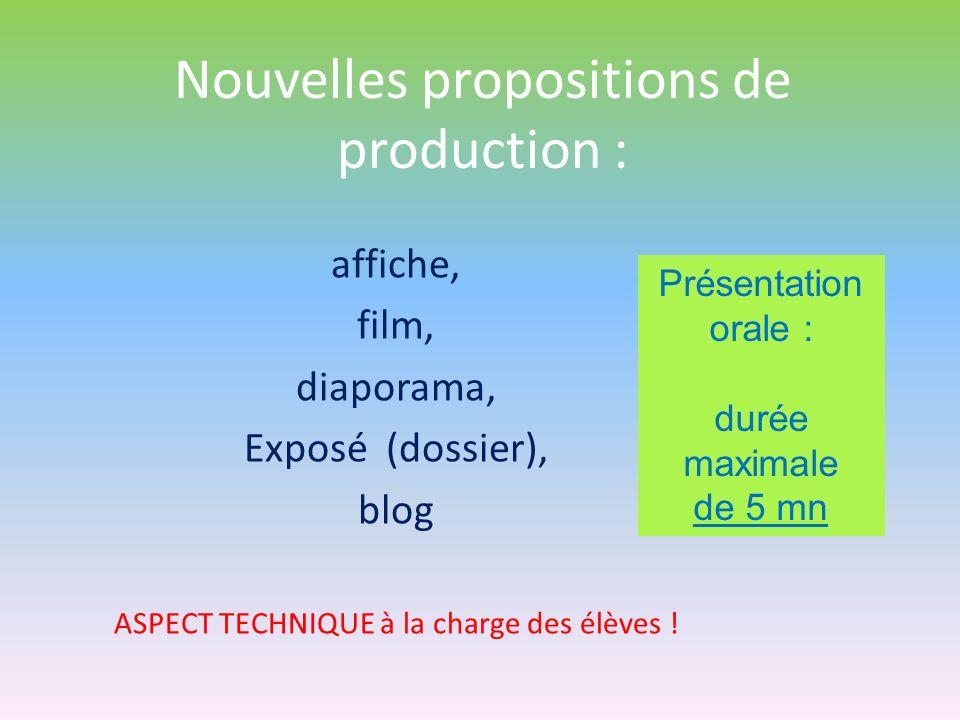 Nouvelles propositions de production : affiche, film, diaporama, Exposé (dossier), blog ASPECT TECHNIQUE à la charge des élèves ! Présentation orale :