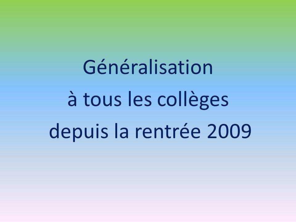 Généralisation à tous les collèges depuis la rentrée 2009