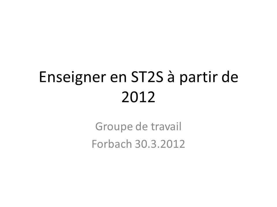 Enseigner en ST2S à partir de 2012 Groupe de travail Forbach 30.3.2012