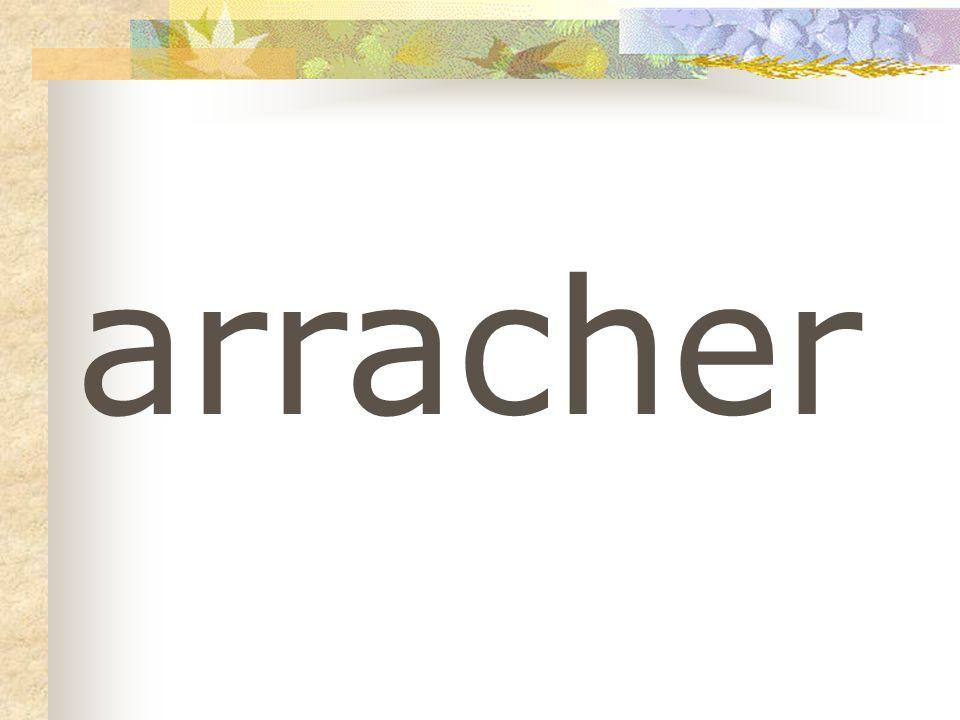 arracher