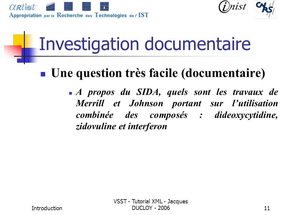 Introduction VSST - Tutorial XML - Jacques DUCLOY - 200611 Investigation documentaire Une question très facile (documentaire) A propos du SIDA, quels