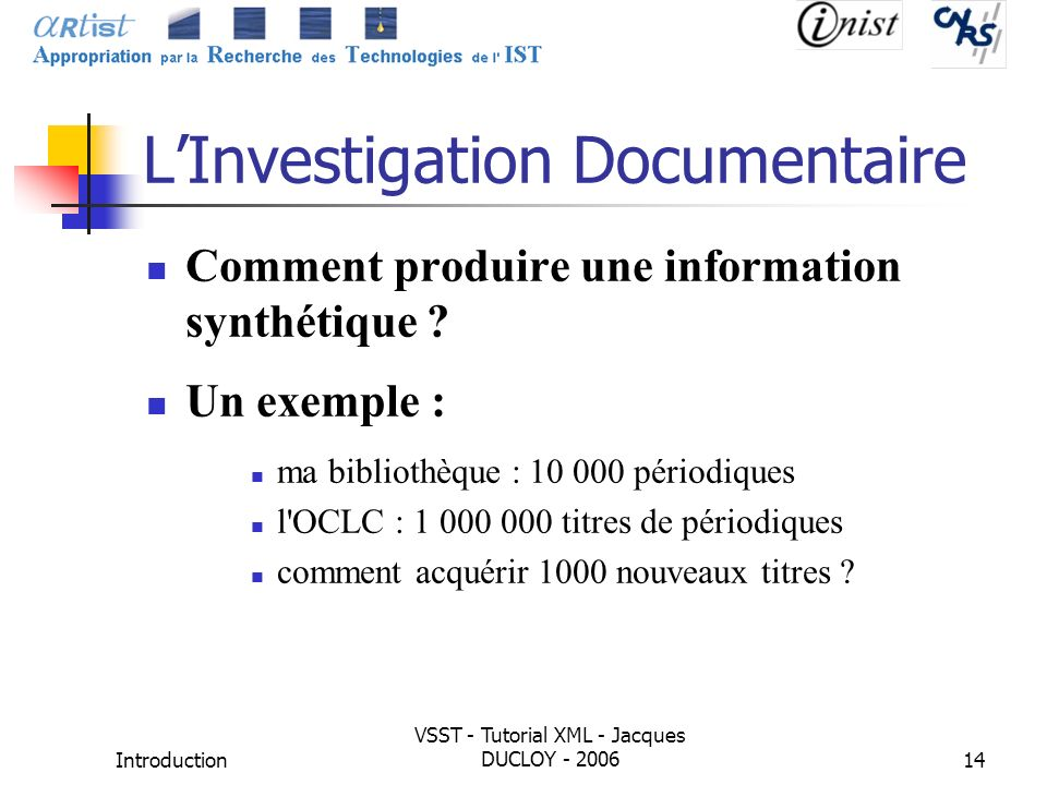 Introduction VSST - Tutorial XML - Jacques DUCLOY - 200614 LInvestigation Documentaire Comment produire une information synthétique ? Un exemple : ma