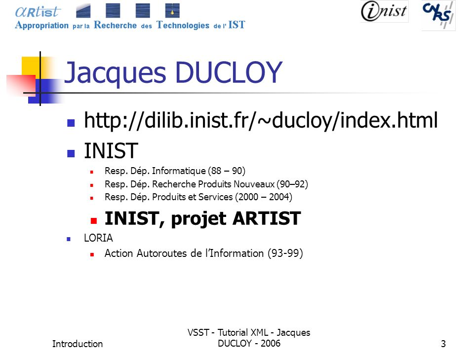 Introduction VSST - Tutorial XML - Jacques DUCLOY - 20063 Jacques DUCLOY http://dilib.inist.fr/~ducloy/index.html INIST Resp. Dép. Informatique (88 –