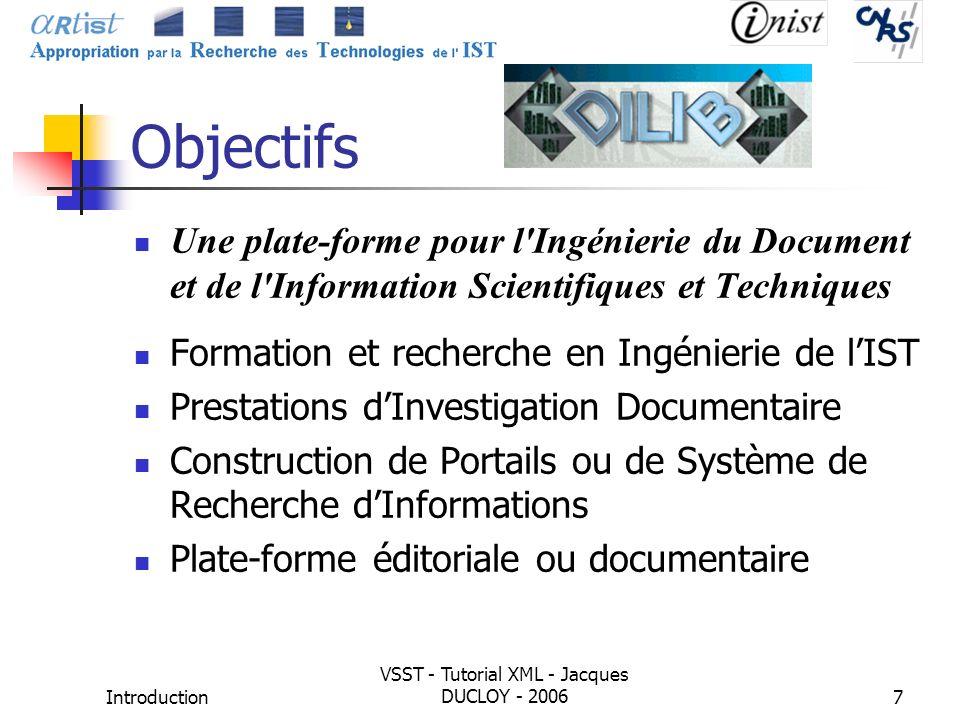 Introduction VSST - Tutorial XML - Jacques DUCLOY - 20067 Objectifs Une plate-forme pour l'Ingénierie du Document et de l'Information Scientifiques et