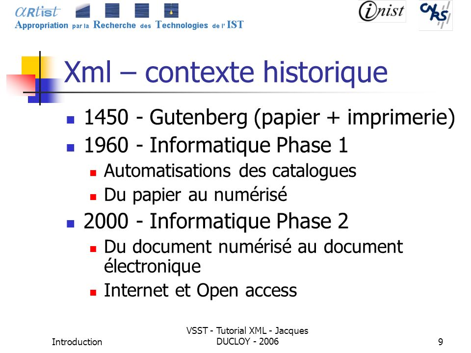 Introduction VSST - Tutorial XML - Jacques DUCLOY - 20069 Xml – contexte historique 1450 - Gutenberg (papier + imprimerie) 1960 - Informatique Phase 1