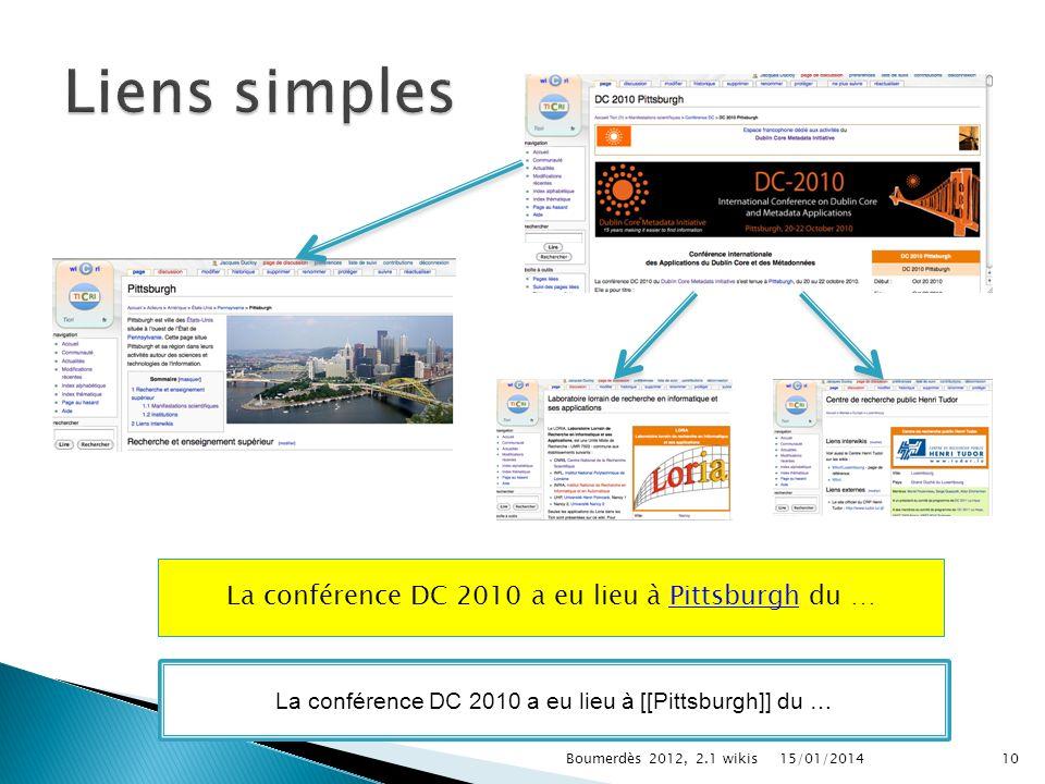 La conférence DC 2010 a eu lieu à Pittsburgh du … La conférence DC 2010 a eu lieu à [[Pittsburgh]] du … 15/01/201410Boumerdès 2012, 2.1 wikis