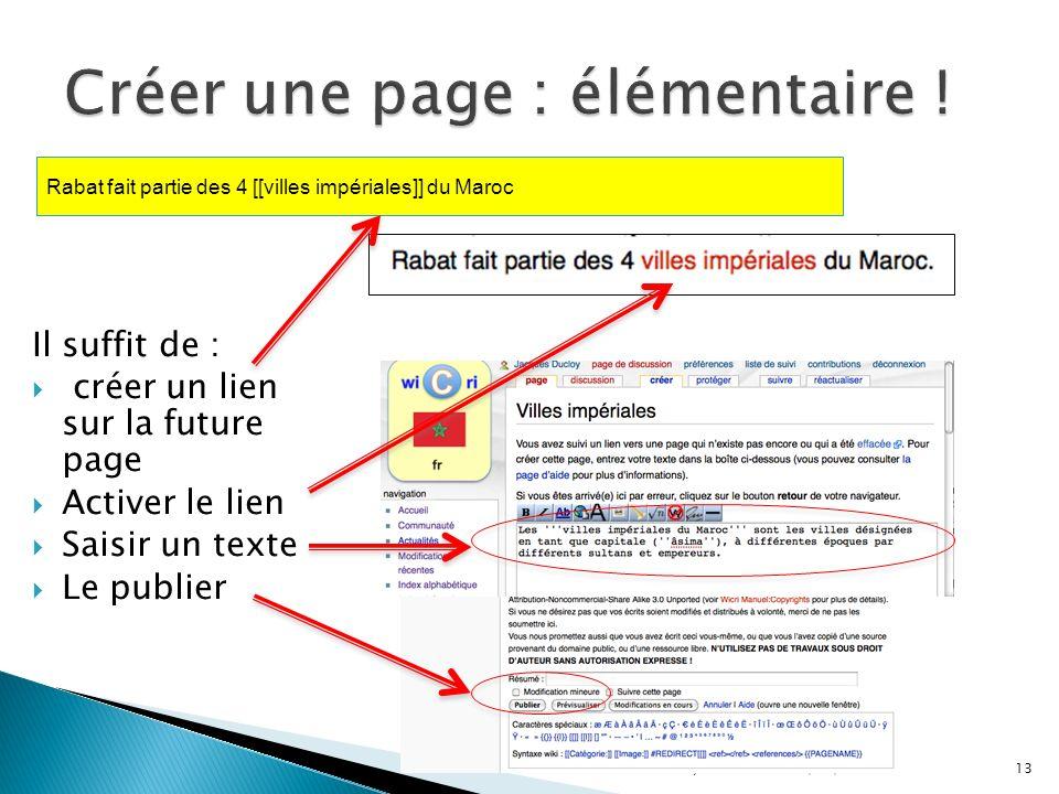 Il suffit de : créer un lien sur la future page Activer le lien Saisir un texte Le publier 15/01/201413Boumerdès 2012, 2.1 wikis Rabat fait partie des 4 [[villes impériales]] du Maroc