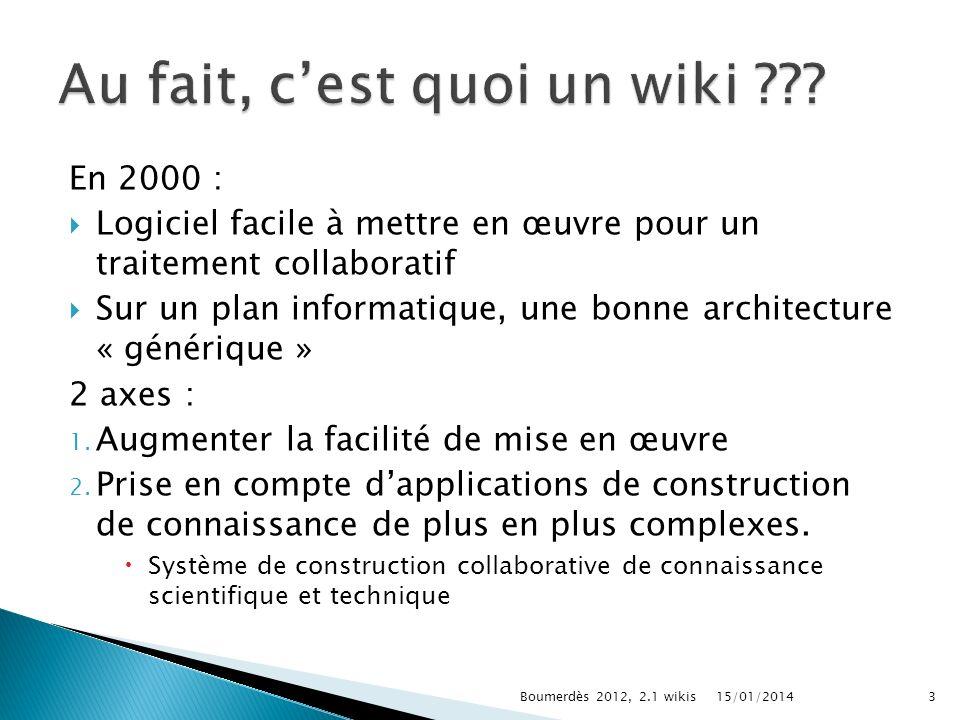 En 2000 : Logiciel facile à mettre en œuvre pour un traitement collaboratif Sur un plan informatique, une bonne architecture « générique » 2 axes : 1.